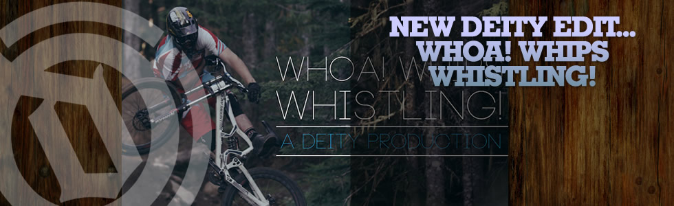 New Deity edit… Whoa, Whips and Whistling!
